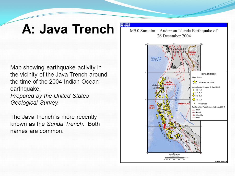A: Java Trench Map showing earthquake activity in the vicinity of the Java Trench around the time of the 2004 Indian Ocean earthquake.