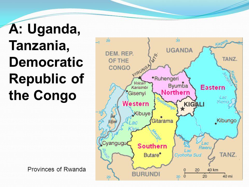 A: Uganda, Tanzania, Democratic Republic of the Congo