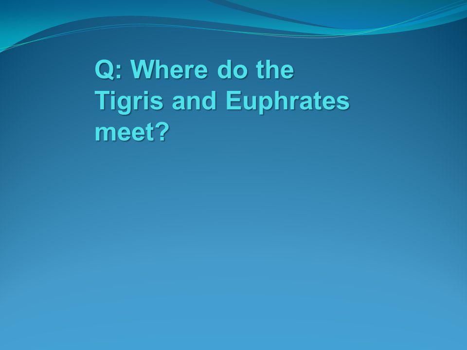 Q: Where do the Tigris and Euphrates meet