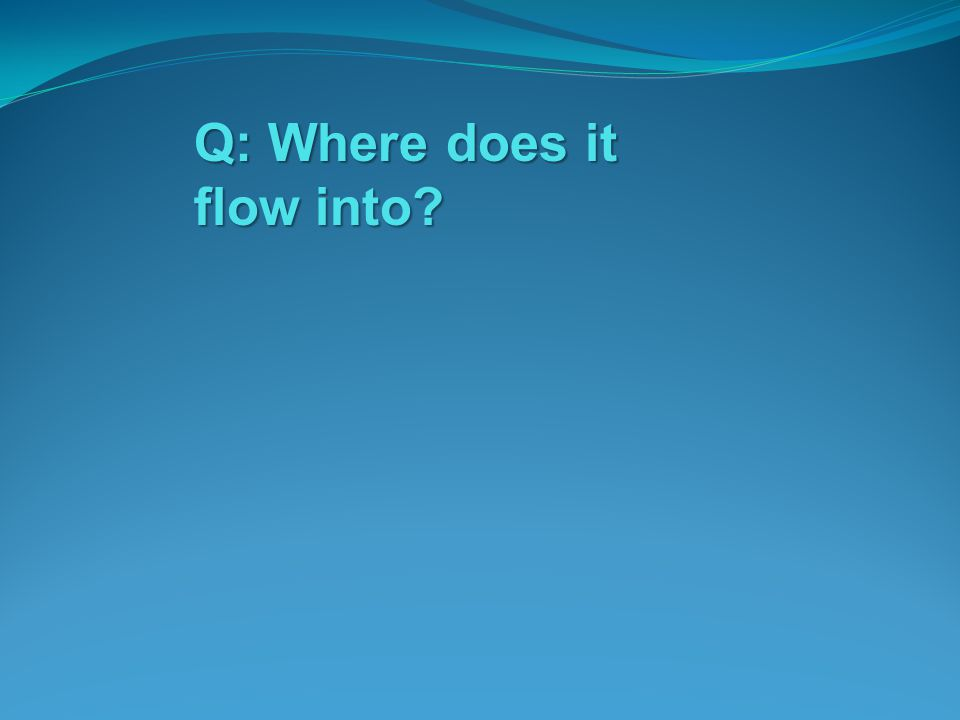 Q: Where does it flow into