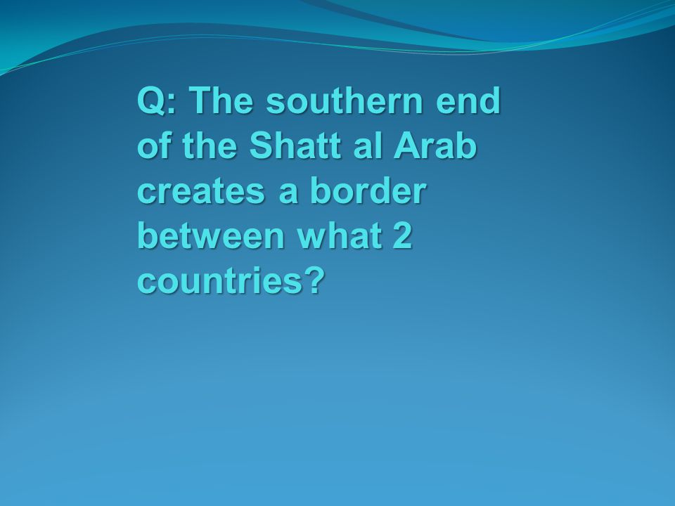 Q: The southern end of the Shatt al Arab creates a border between what 2 countries
