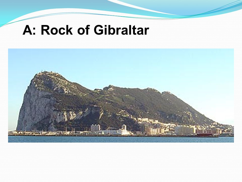 A: Rock of Gibraltar