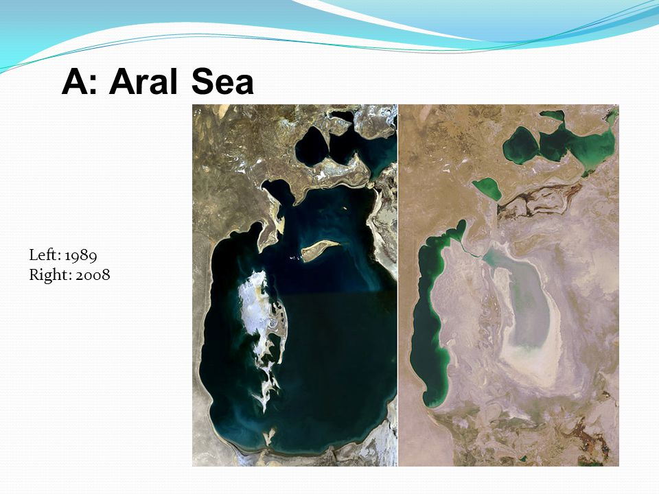 A: Aral Sea Left: 1989 Right: 2008