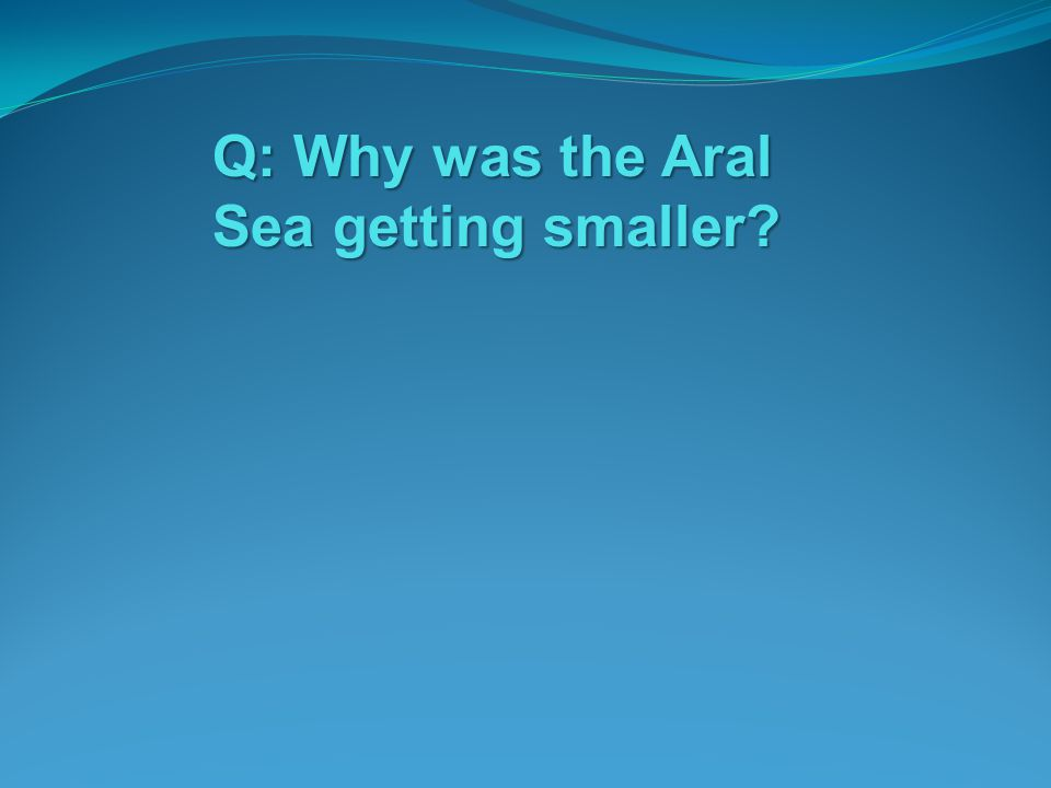 Q: Why was the Aral Sea getting smaller