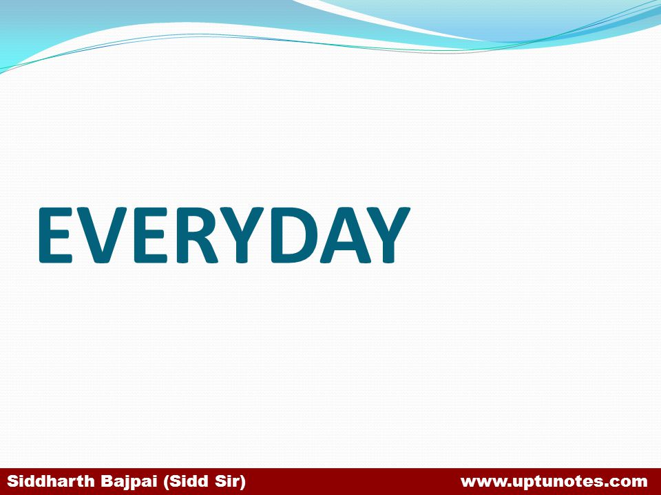 EVERYDAY Siddharth Bajpai (Sidd Sir) www.uptunotes.com
