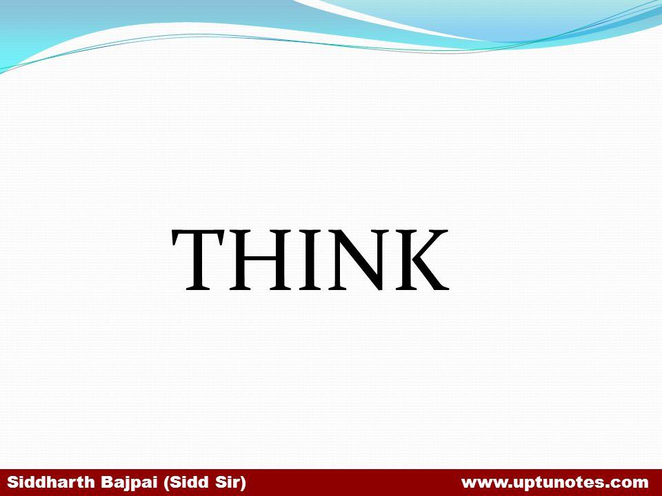 THINK Siddharth Bajpai (Sidd Sir) www.uptunotes.com