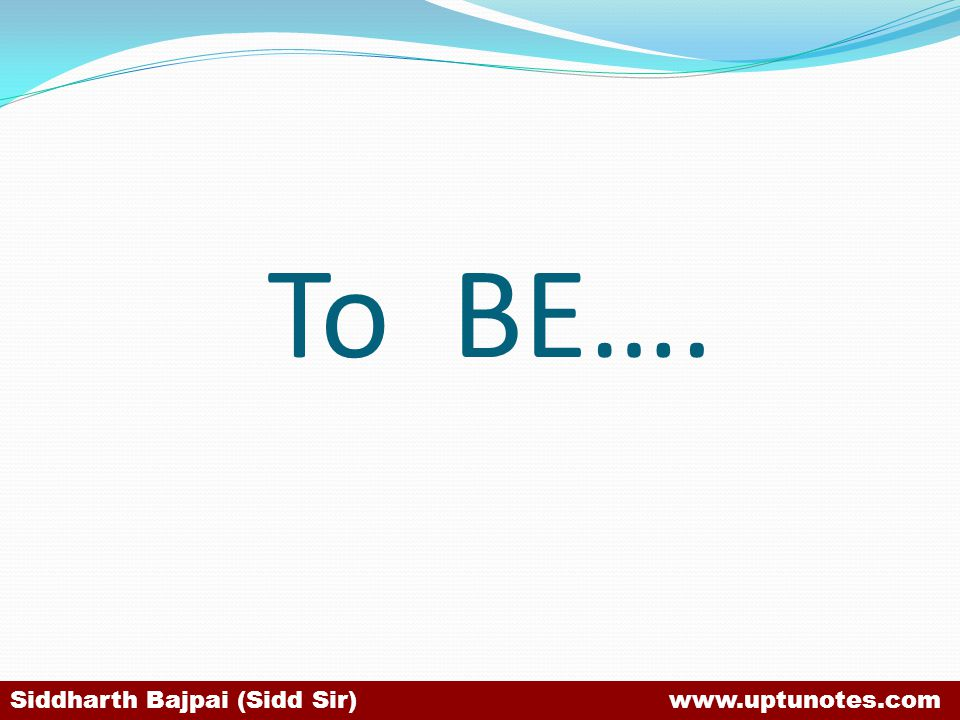 To BE…. Siddharth Bajpai (Sidd Sir) www.uptunotes.com