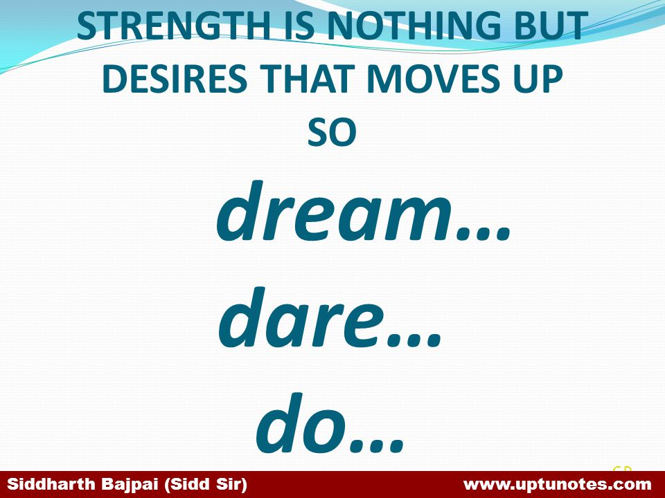 STRENGTH IS NOTHING BUT DESIRES THAT MOVES UP SO dream… dare… do…