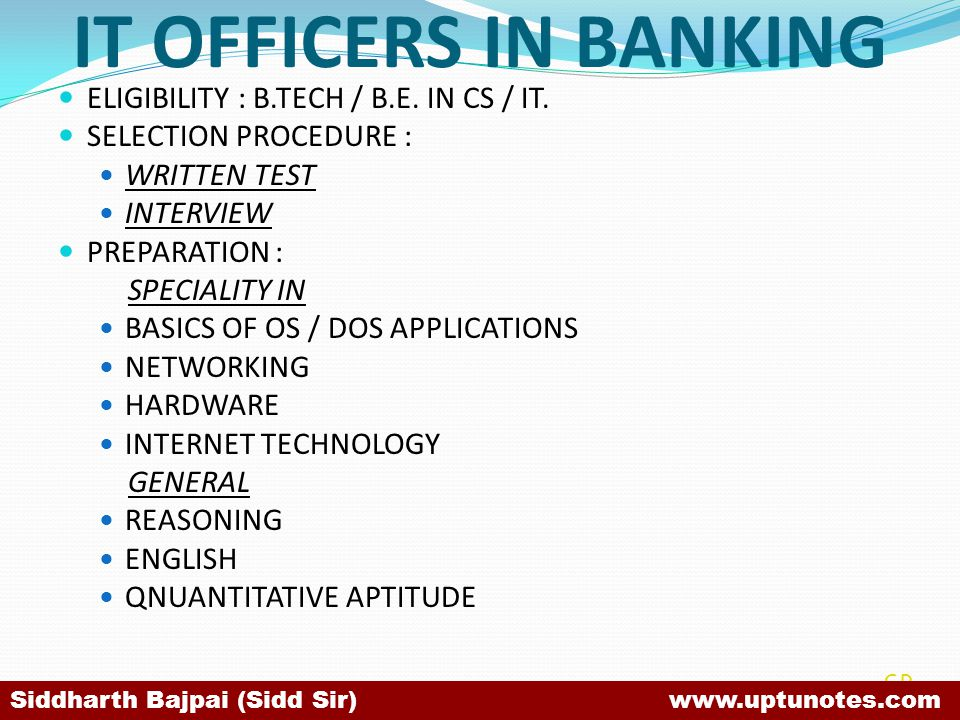 IT OFFICERS IN BANKING ELIGIBILITY : B.TECH / B.E. IN CS / IT.