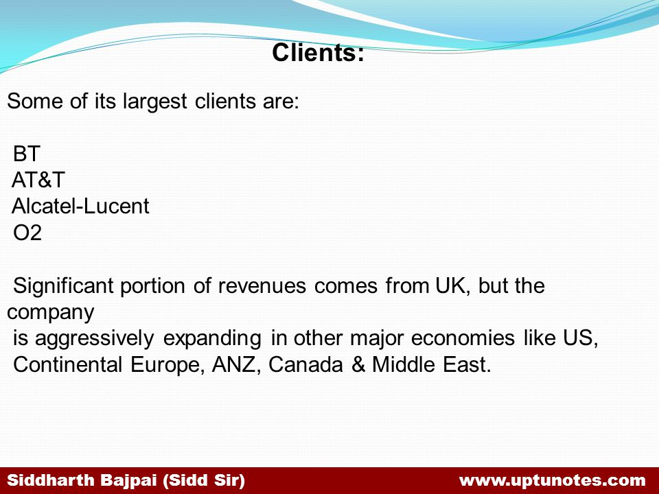 Clients: Some of its largest clients are: BT AT&T Alcatel-Lucent O2
