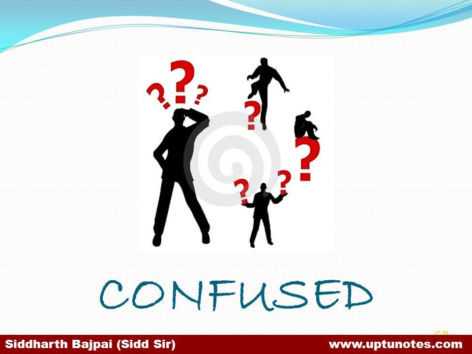 SB CONFUSED Siddharth Bajpai (Sidd Sir) www.uptunotes.com