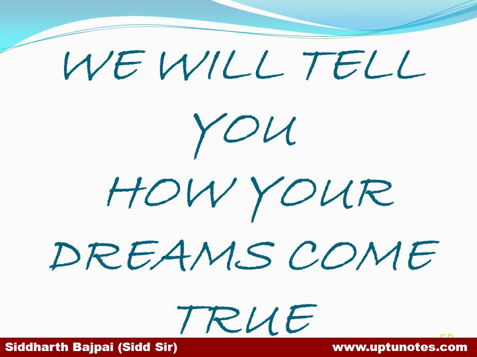 WE WILL TELL YOU HOW YOUR DREAMS COME TRUE