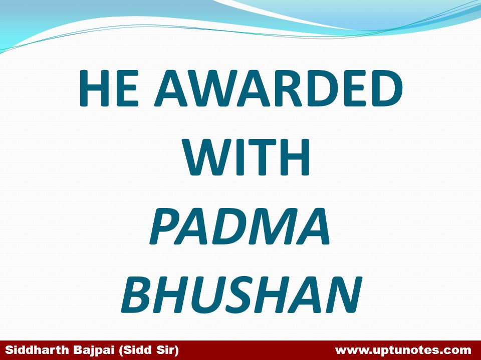 HE AWARDED WITH PADMA BHUSHAN