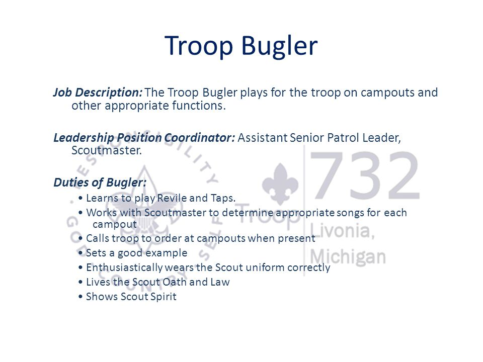 Troop Bugler Job Description: The Troop Bugler plays for the troop on campouts and other appropriate functions.