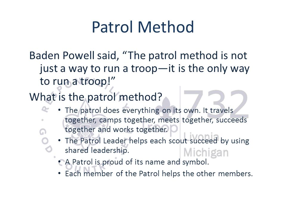 Patrol Method Baden Powell said, The patrol method is not just a way to run a troop—it is the only way to run a troop!