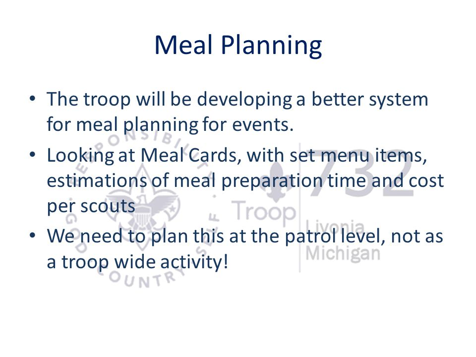 Meal Planning The troop will be developing a better system for meal planning for events.