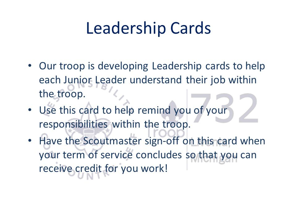 Leadership Cards Our troop is developing Leadership cards to help each Junior Leader understand their job within the troop.