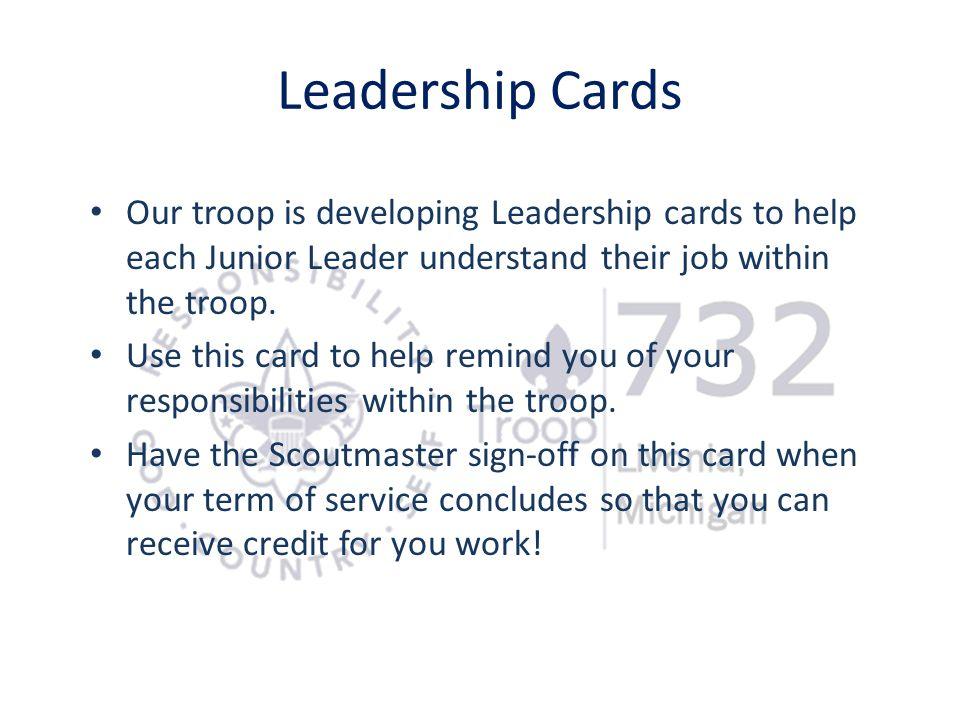 Leadership Cards Our troop is developing Leadership cards to help each Junior Leader understand their job within the troop.