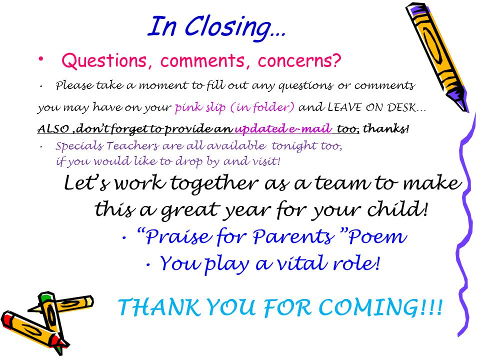 In Closing… Questions, comments, concerns THANK YOU FOR COMING!!!