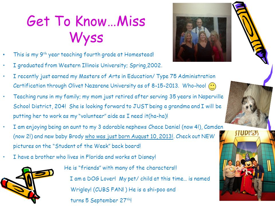 Get To Know…Miss Wyss This is my 9th year teaching fourth grade at Homestead! I graduated from Western Illinois University; Spring,2002.