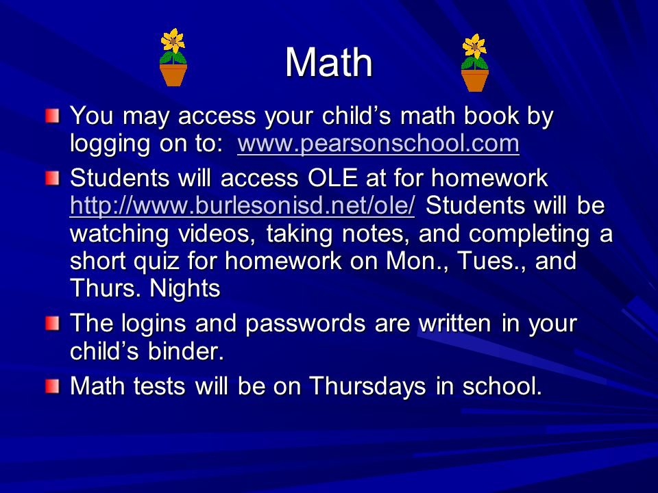 Math You may access your child's math book by logging on to: