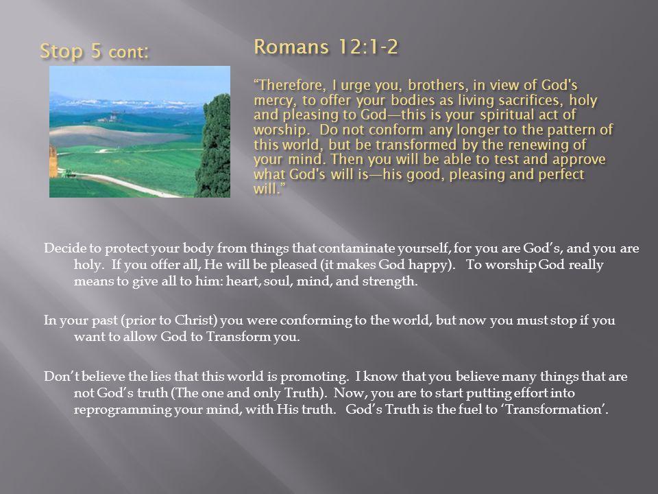 Stop 5 cont: Romans 12:1-2.