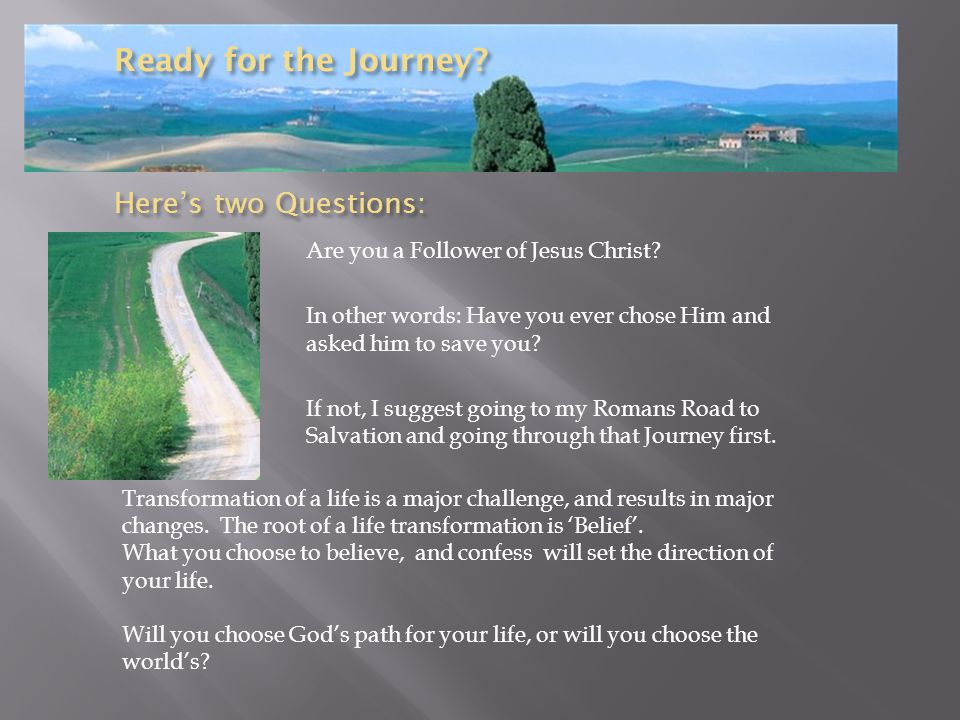 Ready for the Journey Here's two Questions: