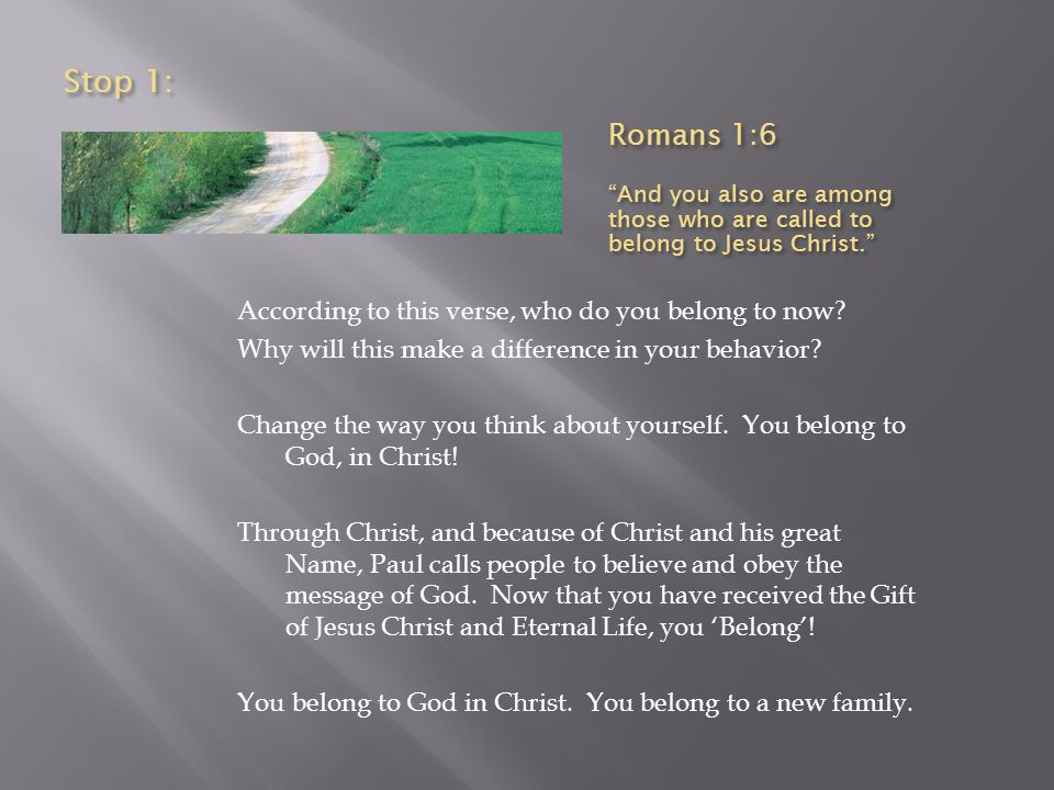 Stop 1: Romans 1:6. And you also are among those who are called to belong to Jesus Christ.