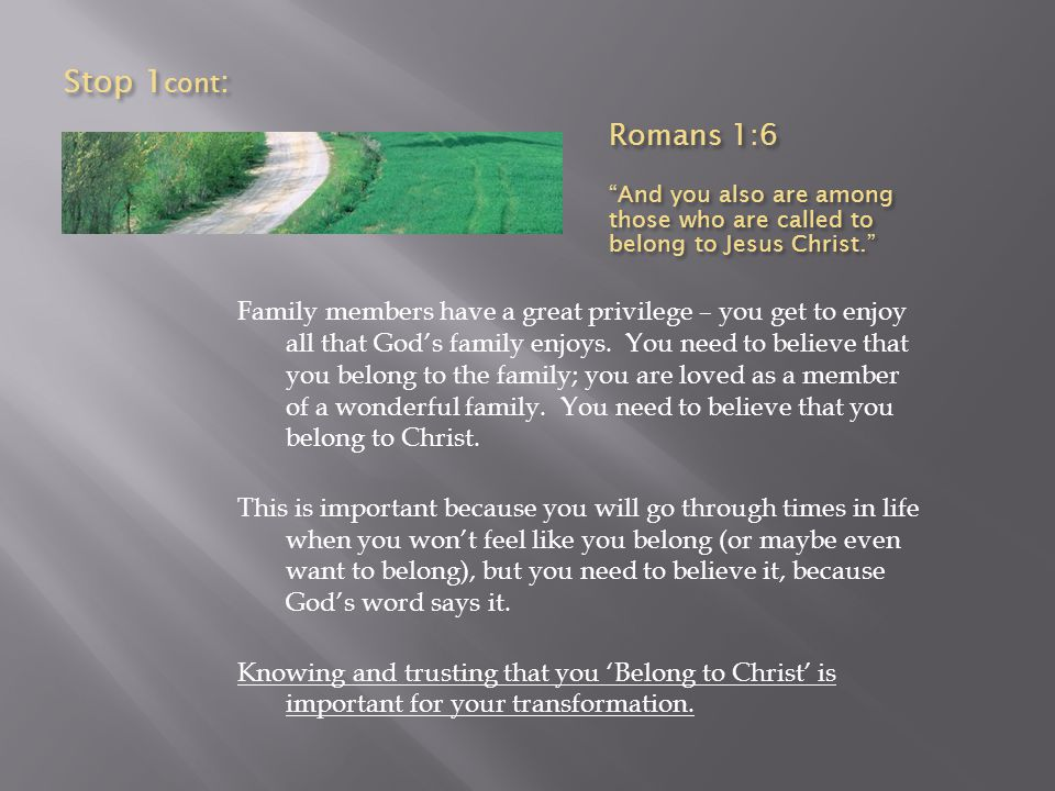 Stop 1cont: Romans 1:6. And you also are among those who are called to belong to Jesus Christ.