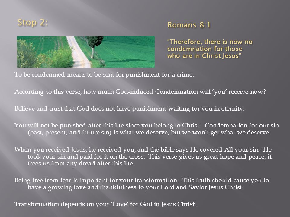 Stop 2: Romans 8:1. Therefore, there is now no condemnation for those who are in Christ Jesus