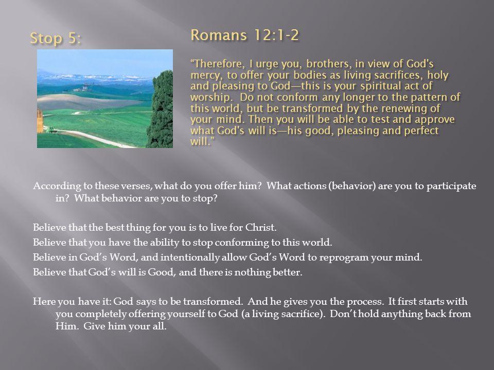 Stop 5: Romans 12:1-2.