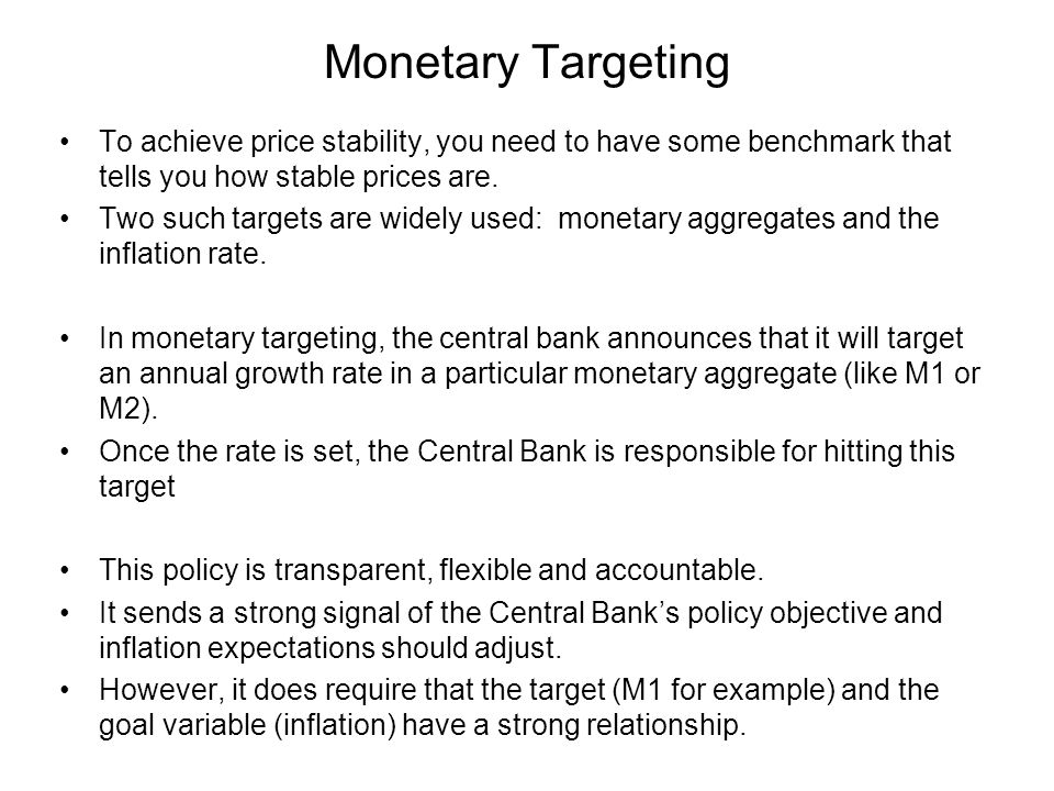 Monetary Targeting To achieve price stability, you need to have some benchmark that tells you how stable prices are.