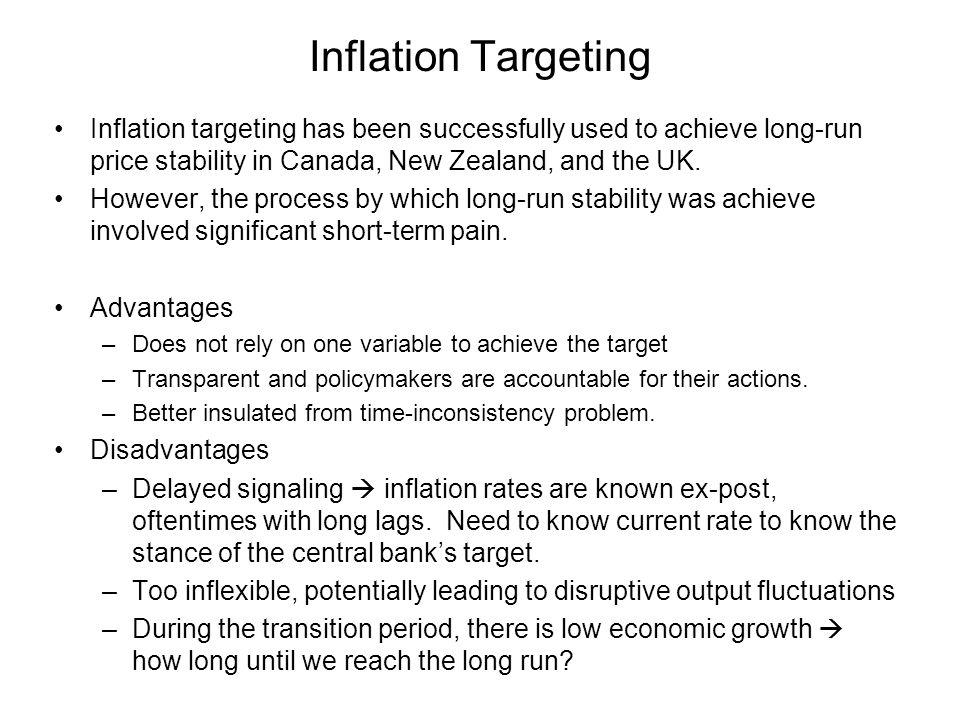 Inflation Targeting Inflation targeting has been successfully used to achieve long-run price stability in Canada, New Zealand, and the UK.