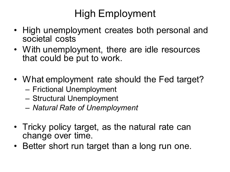 High Employment High unemployment creates both personal and societal costs. With unemployment, there are idle resources that could be put to work.
