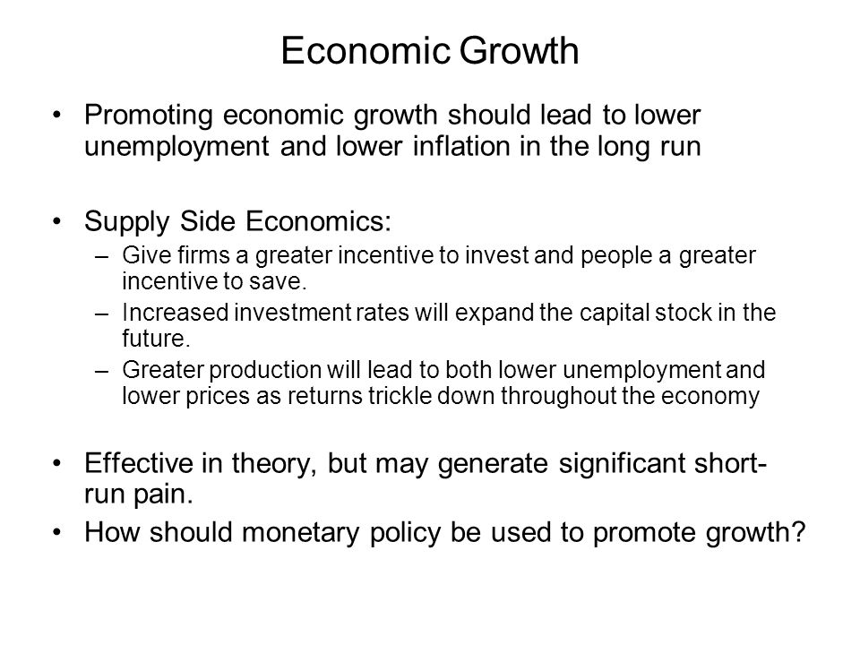 Economic Growth Promoting economic growth should lead to lower unemployment and lower inflation in the long run.
