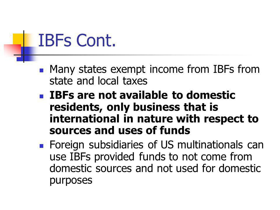 IBFs Cont. Many states exempt income from IBFs from state and local taxes.