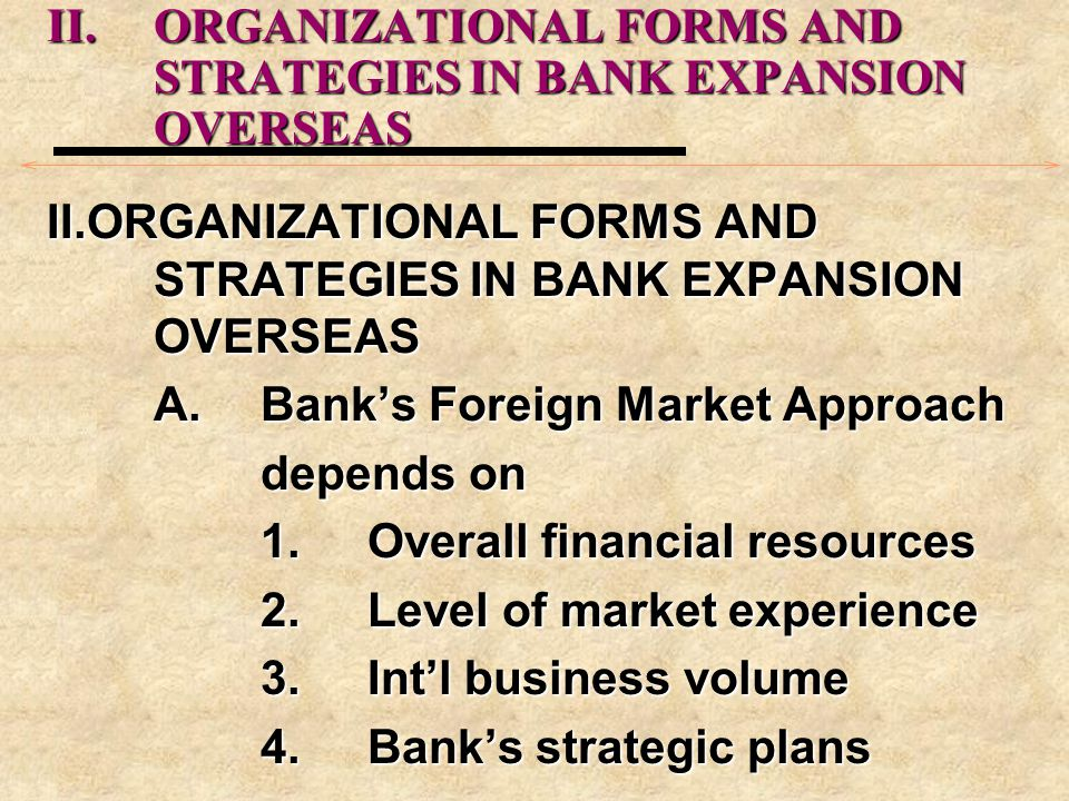 II. ORGANIZATIONAL FORMS AND STRATEGIES IN BANK EXPANSION OVERSEAS