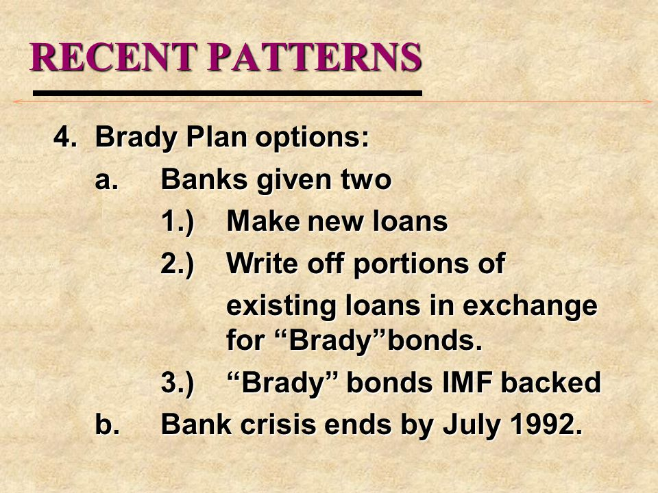 RECENT PATTERNS 4. Brady Plan options: a. Banks given two