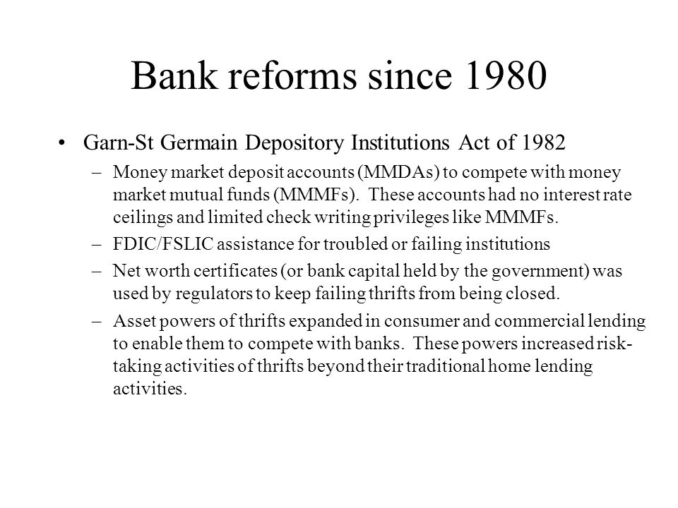 Bank reforms since 1980 Garn-St Germain Depository Institutions Act of 1982.