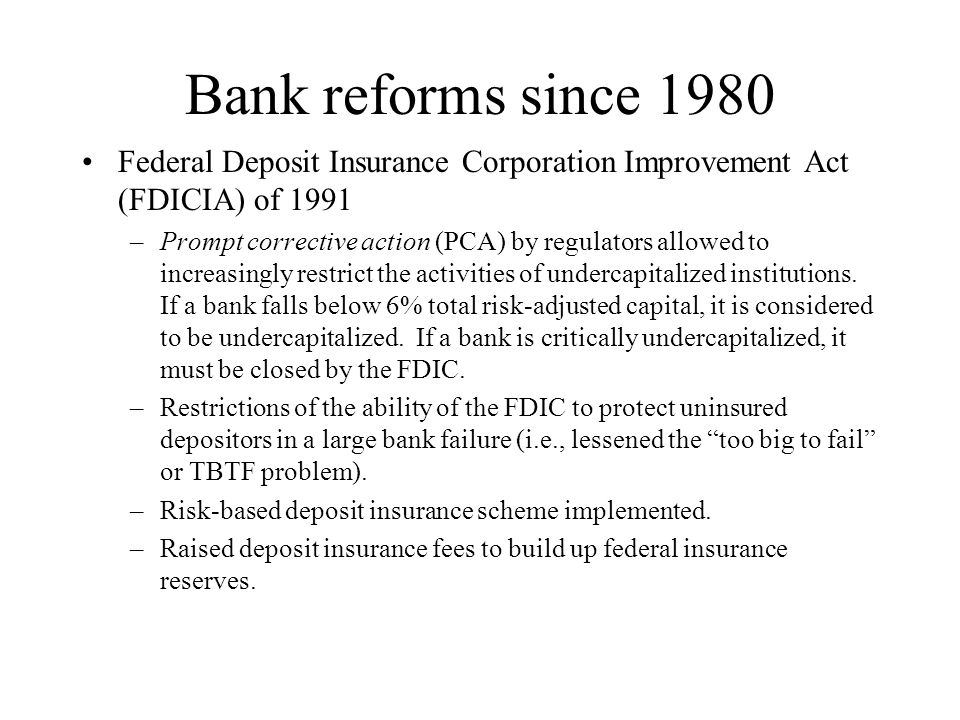 Bank reforms since 1980 Federal Deposit Insurance Corporation Improvement Act (FDICIA) of 1991.