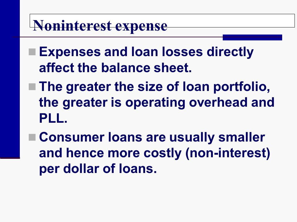 Noninterest expense Expenses and loan losses directly affect the balance sheet.