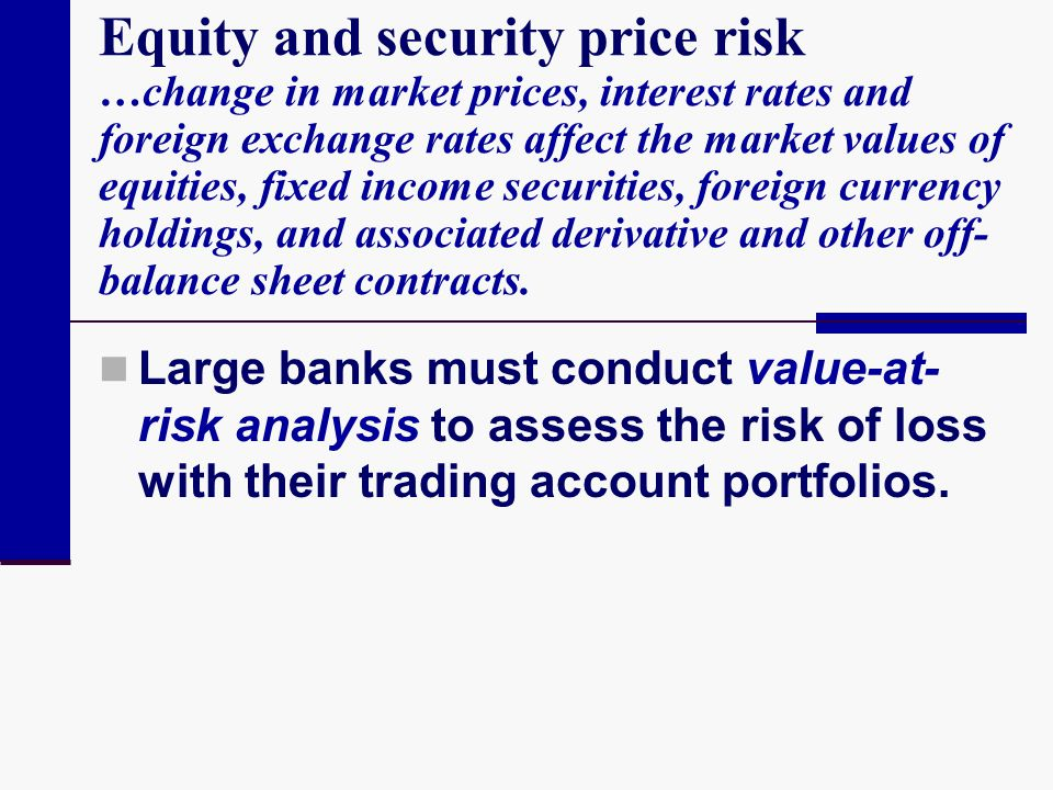 Equity and security price risk …change in market prices, interest rates and foreign exchange rates affect the market values of equities, fixed income securities, foreign currency holdings, and associated derivative and other off-balance sheet contracts.