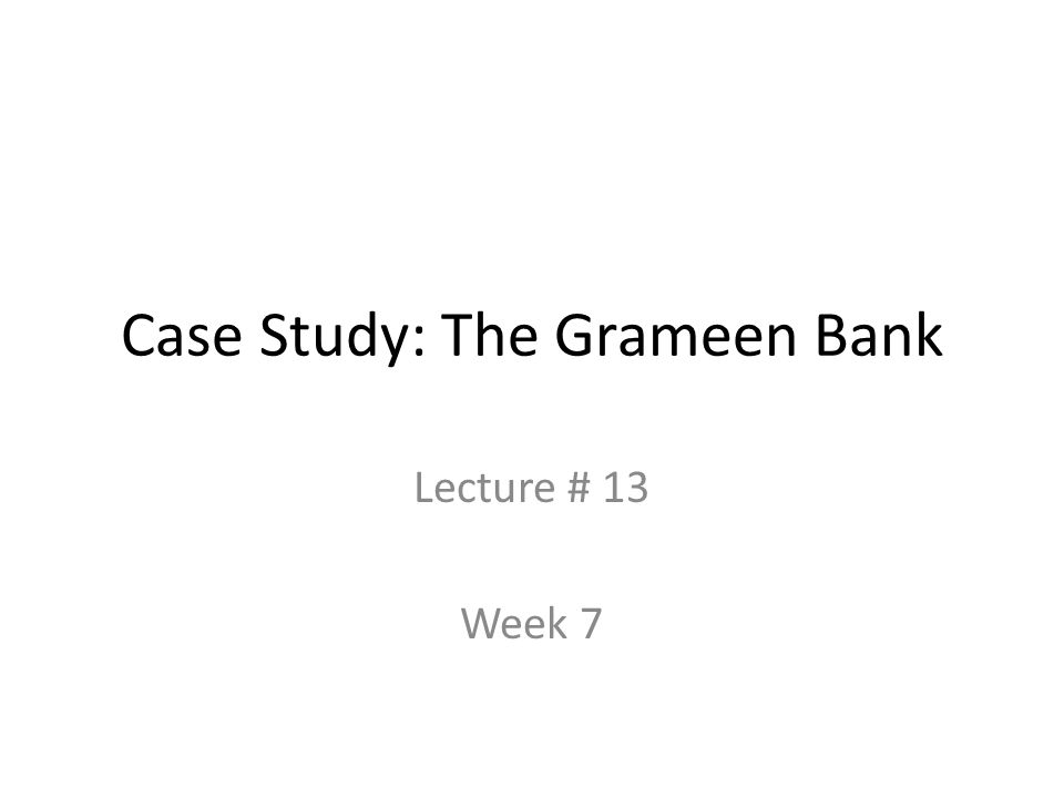 Case Study: The Grameen Bank