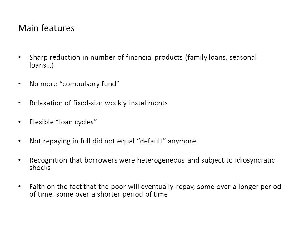 Main features Sharp reduction in number of financial products (family loans, seasonal loans…) No more compulsory fund