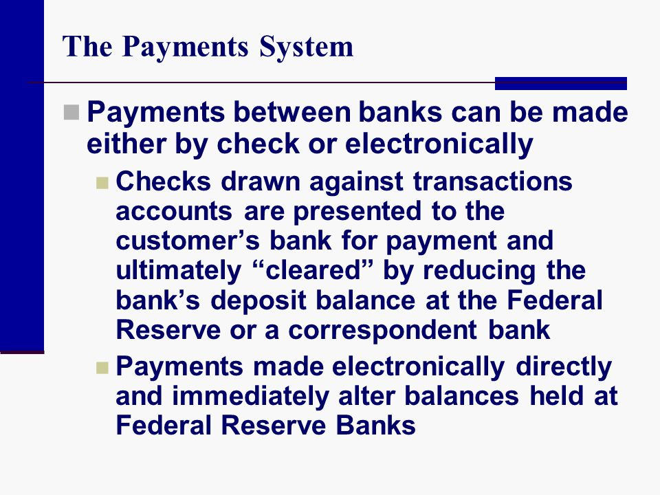 The Payments System Payments between banks can be made either by check or electronically.