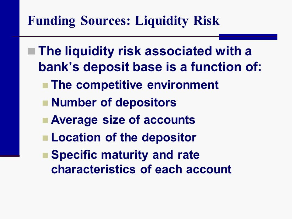 Funding Sources: Liquidity Risk