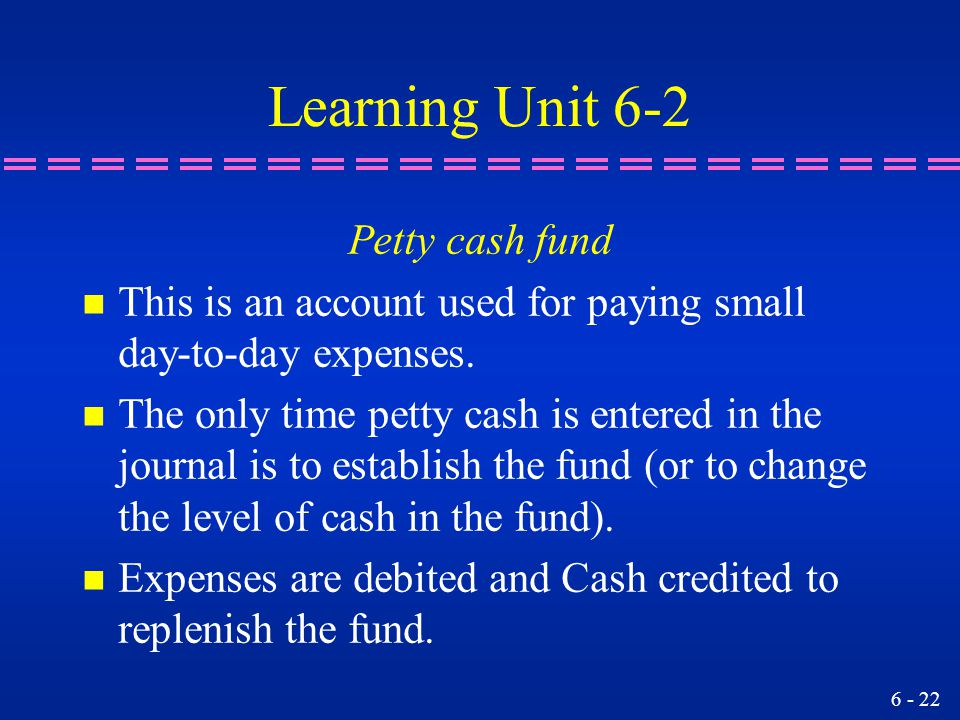Learning Unit 6-2 Petty cash fund