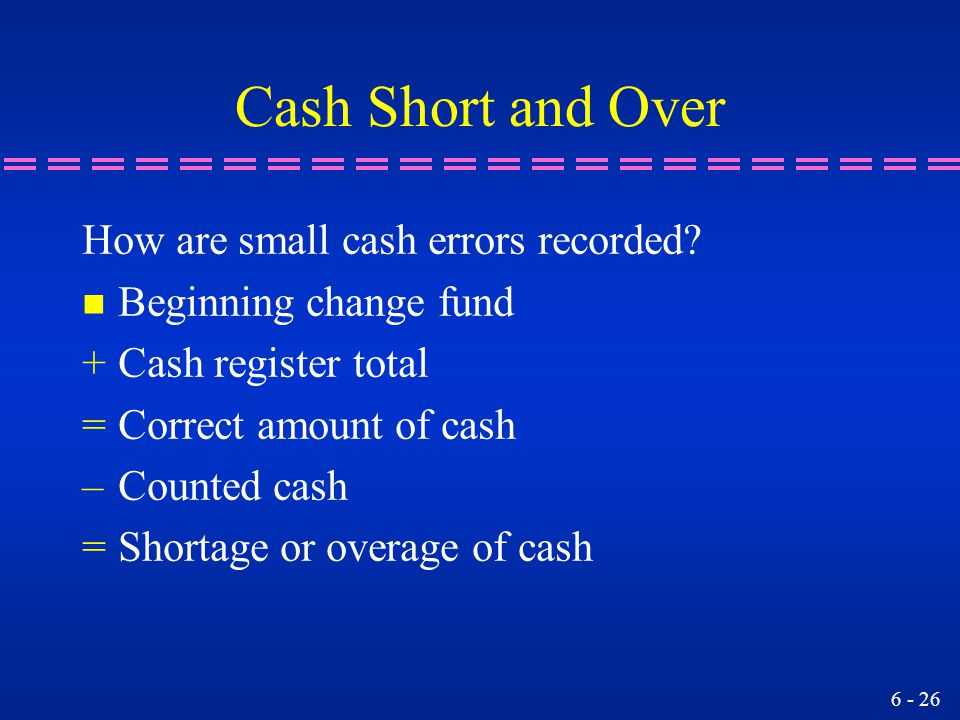 Cash Short and Over How are small cash errors recorded