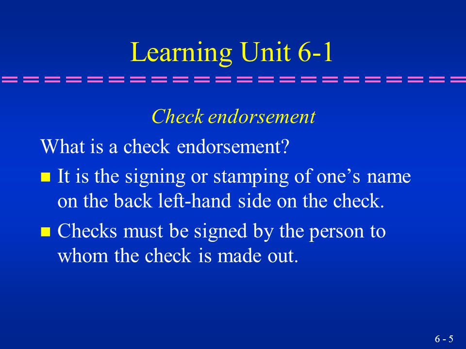 Learning Unit 6-1 Check endorsement What is a check endorsement