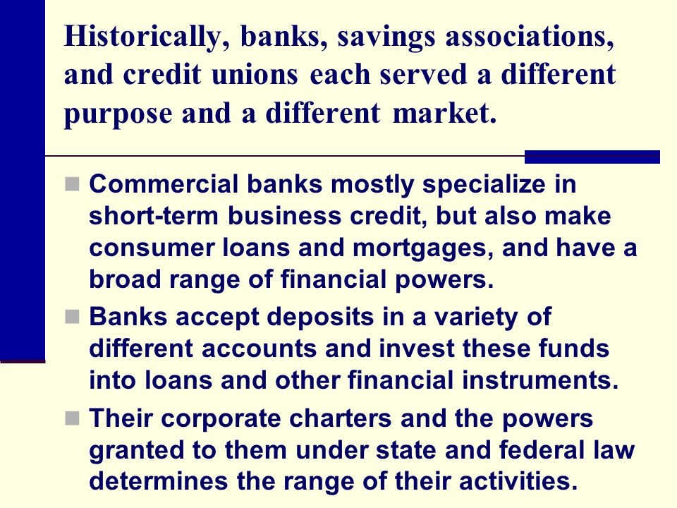 Historically, banks, savings associations, and credit unions each served a different purpose and a different market.